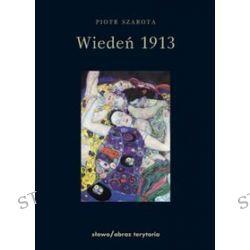 Wiedeń 1913 - Piotr Szarota