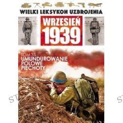 Wielki Leksykon Uzbrojenia Wrzesień 1939. Tom 35. Umundurowanie piechoty
