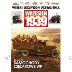 Wielki Leksykon Uzbrojenia Wrzesień 1939. Tom 29. Samochody Ciężarowe WP