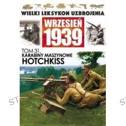 Wielki Leksykon Uzbrojenia Wrzesień 1939. Tom 31. Karabiny maszynowe HOTCHKISS