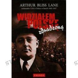 Widziałem Polskę zdradzoną - Arthur Bliss Lane