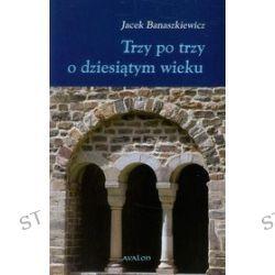 Trzy po trzy o dziesiątym wieku - Jacek Banaszkiewicz