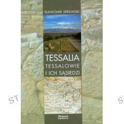 Tessalia Tessalowie i ich sąsiedzi - Sławomir Sprawski