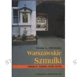 Warszawskie Szmulki miejsca, ludzie, style życia. - Iwona A. Oliwińska