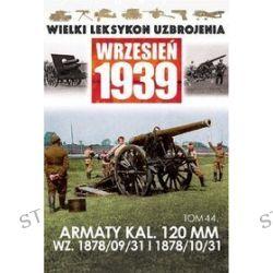 Wielki Leksykon Uzbrojenia Wrzesień 1939. Tom 44. Armaty KAL.120 MM WZ 1878/09/31, 1878/10/31