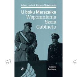 U boku Marszałka. Wspomnienia Szefa Gabinetu - Adam Ludwik Korwin-Sokołowski