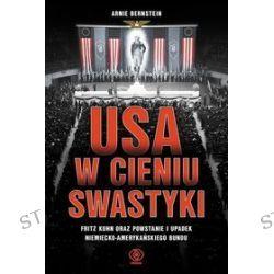 USA w cieniu swastyki. Fritz Kuhn oraz powstanie i upadek niemiecko-amerykańskiego Bundu - Arnie Bernstein