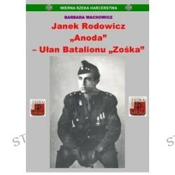 """Wierna Rzeka Harcerstwa. Janek Rodowicz """"Anoda"""" - Ułan Batalionu """"Zośka"""" - Barbara Wachowicz"""