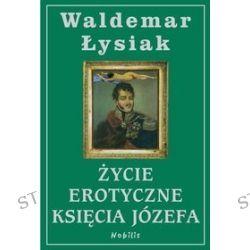 Życie Erotyczne Księcia Józefa - Waldemar Łysiak