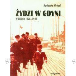 Żydzi w Gdyni w latach 1926-1939 - Agnieszka Wróbel