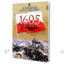 Zwycięskie Bitwy Polaków. Tom 14. Kircholm 1605
