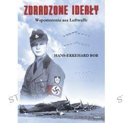 Zdradzone ideały. Wspomnienia asa Luftwaffe - Hans-Ekkehard Bob