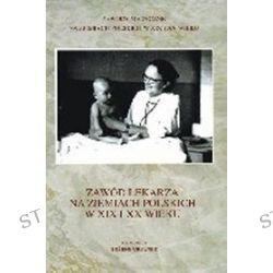 Zawód lekarza na ziemiach polskich w xix i xx wieku