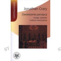 Zawieszenia percepcji. Uwaga, spektakl i kultura nowoczesna - Jonathan Crary