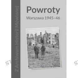 Z Archiwum Historii Mówionej. Powroty. Warszawa 1945-46 - Magda Szymańska