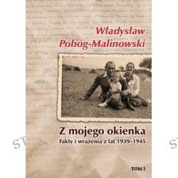 Z mojego okienka. Fakty i wrażenia z lat 1939-1945. Tom 1. 1939-1940 - Władysław Pobóg-Malinowski