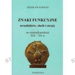 Znaki funkcyjne urzędników, służb i straży na ziemiach polskich XIX-XX w. - Zdzisław Sawicki
