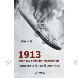 Bücher: 1913 - oder das Ende der Menschheit  von Florian Giese