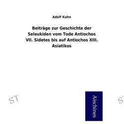 Bücher: Beiträge zur Geschichte der Seleukiden vom Tode Antiochos VII. Sidetes bis auf Antiochos XIII. Asiatikos  von Adolf Kuhn