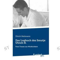 Bücher: Das Logbuch des Smutje Ulrich H.  von Ulrich Heitmann