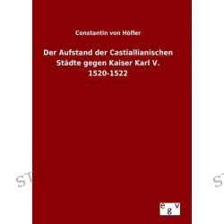 Bücher: Der Aufstand der Castiallianischen Städte gegen Kaiser Karl V. 1520-1522  von Constantin Höfler