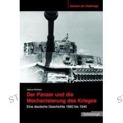 Bücher: Der Panzer und die Mechanisierung des Krieges  von Markus Pöhlmann
