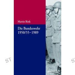 Bücher: Die Bundeswehr 1950/55-1989  von Martin Rink