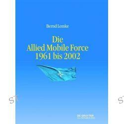 Bücher: Die Allied Mobile Force 1961 bis 2002  von Bernd Lemke