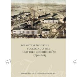 Bücher: Die österreichische Zuckerindustrie und ihre Geschichte(n) 1750-2013