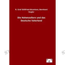 Bücher: Die Hohenzollern und das Deutsche Vaterland  von R. Graf Kugler, Bernhard Stillfried-Alcantara