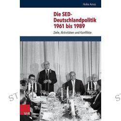 Bücher: Die SED-Deutschlandpolitik 1961 bis 1989  von Heike Amos