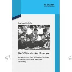 Bücher: Die SED in der Ära Honecker  von Andreas Malycha