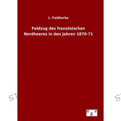 Bücher: Feldzug des französischen Nordheeres in den Jahren 1870-71  von L. Faidherbe