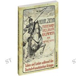 Bücher: Erinnerungen eines Langensalzaer sechsten Ulanen an den Deutsch-Französischen Krieg 1870/71  von Heinrich Ziehn