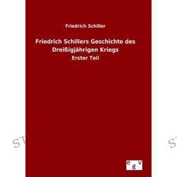 Bücher: Friedrich Schiller: Friedrich Schillers Geschichte des Dreiß  von Friedrich Schiller