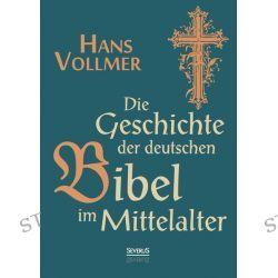 Bücher: Geschichte der deutschen Bibel im Mittelalter  von Hans Vollmer