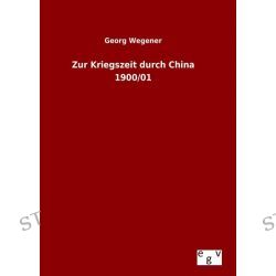Bücher: Zur Kriegszeit durch China 1900/01  von Georg Wegener