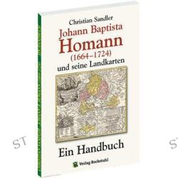 Bücher: Johann Baptista Homann (1664-1724) und seine Landkarten  von Christian Sandler
