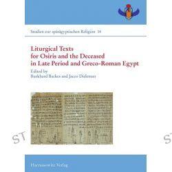Bücher: Liturgical Texts for Osiris and the Deceased in Late Period and Greco-Roman Egypt; Liturgische Texte für Osiris und Verstorbene im spätzeitlichen Ägyp