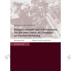 Bücher: Kriegswirtschaft und Arbeitseinsatz bei der Auto Union AG Chemnitz im Zweiten Weltkrieg  von Martin Kukowski,Rudolf Boch