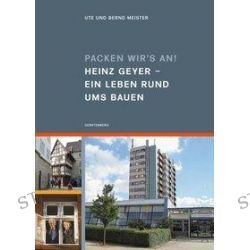 Bücher: Packen wir's an! Heinz Geyer  Ein Leben rund ums Bauen  von Ute Meister,Bernd Meister