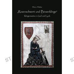 Bücher: Rosenschwert und Binsenklinge  von Heinz Huther