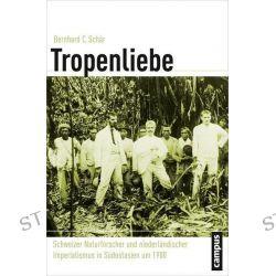 Bücher: Tropenliebe  von Bernhard C. Schär