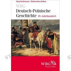 Bücher: WBG Deutsch-Polnische Geschichte - 19. Jahrhundert  von Jörg Hackmann,Marta Kopij-Weiss