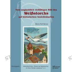 Bücher: Vom unglaublich vielfältigen Bild des Weißstorchs auf historischen Ansichtskarten  von Alfons Rolf Bense