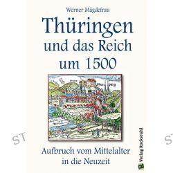 Bücher: Thüringen und das Reich um 1500. Aufbruch vom Mittelalter in die Neuzeit [Band 6 von 6]  von Werner Mägdefrau
