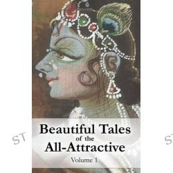 Beautiful Tales of the All-Attractive, Srimad Bhagavatam's First Canto by Vraja Kishor, 9781482530827.
