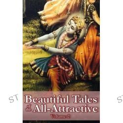 Beautiful Tales of the All-Attractive, Volume 2: Divine Origins & Evolutions by Vraja Kishor, 9781495387562.