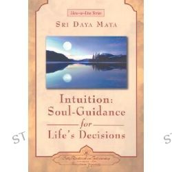 Intuition, Soul Guidance for Life's Decisions by Sri Daya Mata, 9780876124659.