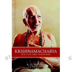 Krishnamacharya, His Life and Teachings by A.G. Mohan, 9781590308004.